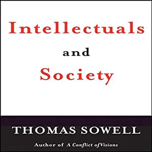 Intellectuals and Society | [Thomas Sowell]