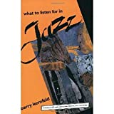 img - for What to Listen For in Jazz [Paperback] [1997] Bk & CD Ed. Mr. Barry Kernfeld book / textbook / text book