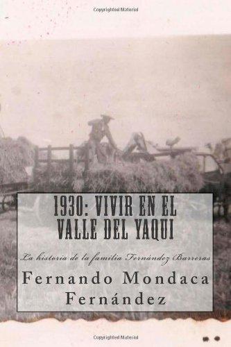 1930: Vivir en el valle del Yaqui: Historia de la familia Fernandez Barreras (Spanish Edition)