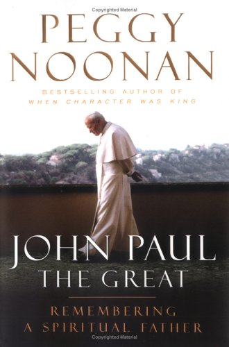 John Paul the Great: Remembering a Spiritual Father, Peggy  Noonan