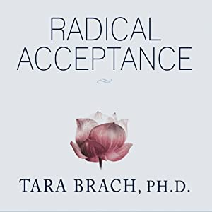 Radical Acceptance: Embracing Your Life with the Heart of a Buddha | [Tara Brach]