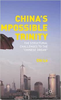 China's Impossible Trinity: The Structural Challenges To The Chinese Dream