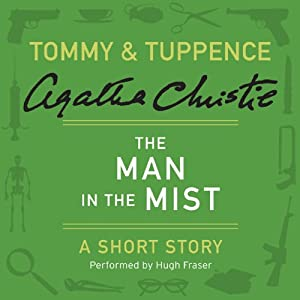 The Man in the Mist: A Tommy & Tuppence Short Story | [Agatha Christie]