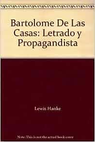 Bartolome De Las Casas: Letrado y Propagandista: Lewis Hanke: Amazon