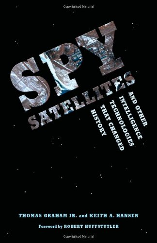Spy Satellites and Other Intelligence Technologies That Changed History (Donald R. Ellegood International Publications)