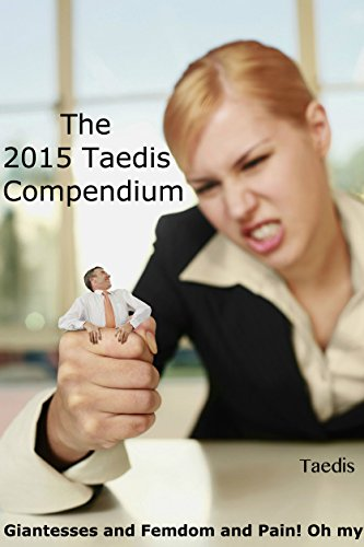 The 2015 Taedis Compendium: Giantesses and Femdom and Pain! Oh My! (English Edition)