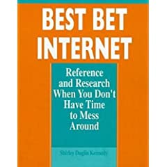 Best Bet Internet: Reference and Research When You Don't Have Time to Mess Around