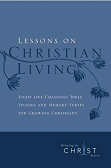 Lessons on Christian Living, Eight Life-Changing Bible Studies and Memory Verses for Growing Christians