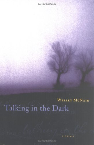 Talking in the Dark : Poems, WESLEY MCNAIR