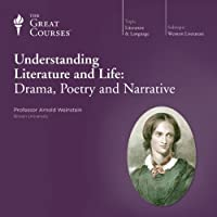 Understanding Literature and Life: Drama, Poetry and Narrative  by The Great Courses Narrated by Professor Arnold Weinstein