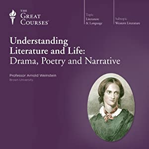 Understanding Literature and Life: Drama, Poetry and Narrative | [The Great Courses]