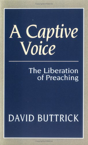 A Captive Voice: The Liberation of Preaching, David Buttrick
