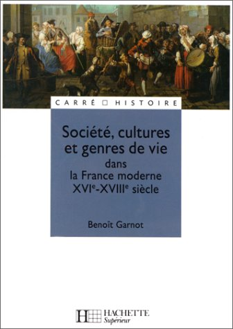 Société, cultures et genres de vie dans la France moderne : XVIe - XVIIIe siècle