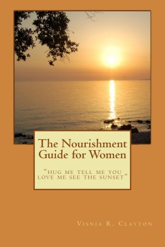 "The Nourishment Guide for Women: ""hug me tell me you love me see the sunset"""