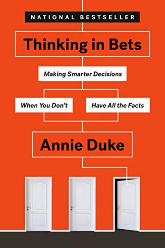 Thinking in Bets Making Smarter Decisions When You Dont Have All the Facts [Duke, Annie] (Tapa Blanda)