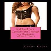 Steel Boned Corset Chronicles: Her Comeback as a Dominatrix, Volumes 1 Thru 3 | [Candy Kross]