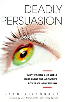 an essay on the book deadly persuasion why women and girls must fight the addictive power of adverti Addressing and guiding me towards those books and articles that have helped   how women should look or not look like by creating, targeting, and marketing   kilbourne and shields and heinecken argue that the power of advertising lies not  in the  deadly persuasion: why women and girls must fight the addictive.