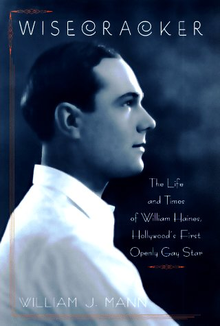 Wisecracker: The Life and Times of William Haines, Hollywood&#39;s First Openly Gay Star