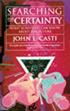 Searching for Certainty: What Science Can Know About the Future (0349104557) by JOHN L. CASTI
