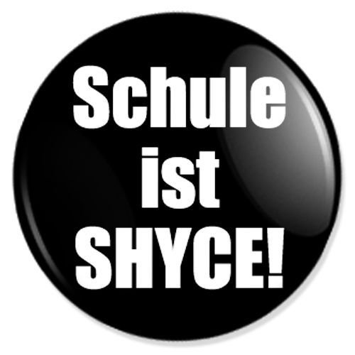 Button Schule ist SHYCE - fun buttons, funny badges, fun pins, sprüche buttons, fun badge