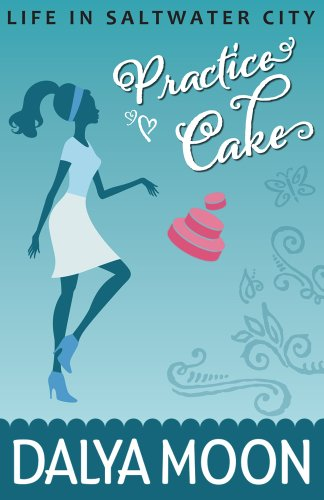 Practice Cake (Romantic Comedy) (Life in Saltwater City)