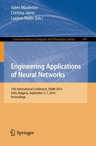 Engineering Applications Of Neural Networks: 15Th International Conference, Eann 2014, Sofia, Bulgaria, September 5-7, 2014. Proceedings (Communications In Computer And Information Science)