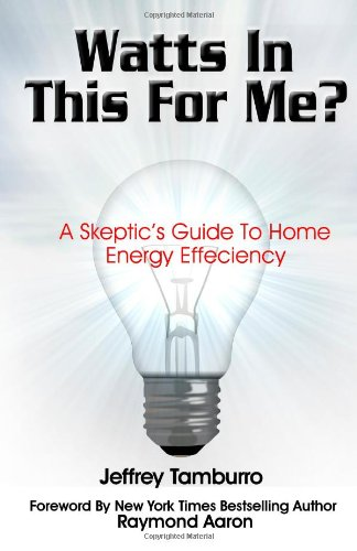 Watts In This For Me?: A Skeptic'S Guide To Home Energy Efficiency