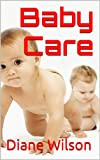 Baby Care Guide: How To Feed A Newborn, Weaning A Baby, Bathing the Baby And Other Helpful Baby Care Tips