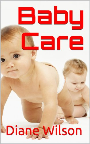 Baby Care Guide: How To Feed A Newborn, Weaning A Baby, Bathing the Baby And Other Helpful Baby Care Tips PDF