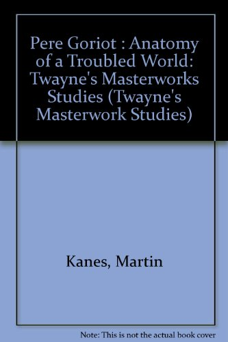 Pere Goriot: Anatomy of a Troubled World (Twayne's Masterwork Studies)