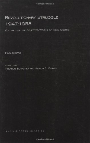 Revolutionary Struggle 1947--1958: Selected Works of Fidel Castro (MIT Press) (Volume 1)
