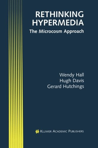 Rethinking Hypermedia The Microcosm Approach (Electronic Publishing Series) [Hall, Wendy - Davis, Hugh - Hutchings, Gerard] (Tapa Blanda)