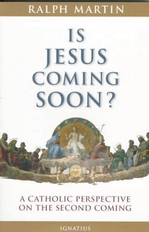 Is Jesus Coming Soon?: A Catholic Perspective on the Second Coming, RALPH MARTIN