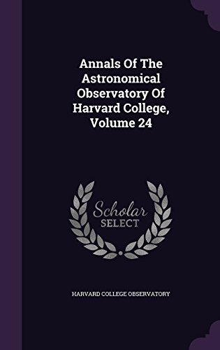 Annals Of The Astronomical Observatory Of Harvard College, Volume 24