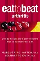 Eat to Beat Arthritis : Over 60 Recipes and a Self-treatment Plan to Transform Your Life