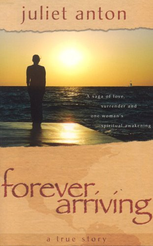 Forever Arriving: A saga of love, surrender and one woman's spiritual awakening