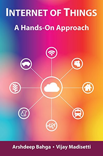 Internet of Things: A Hands-On Approach, by Arshdeep Bahga, Vijay Madisetti