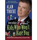 img - for [ How to Raise Kids Who Won't Hate You: Bringing Up Rockstars and Other Forms of Children[ HOW TO RAISE KIDS WHO WON'T HATE YOU: BRINGING UP ROCKSTARS AND OTHER FORMS OF CHILDREN ] By Thicke, Alan ( Author )Oct-10-2009 Paperback book / textbook / text book