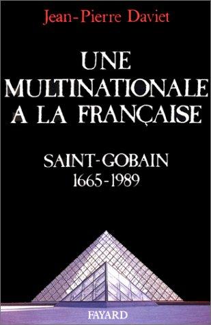 une-multinationale-a-la-francaise-histoire-de-saint-gobain-1665-1989
