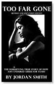Too Far Gone: The Heartbreaking True Story of Child Abuse (Child Abuse True Stories) - Expanded Edition