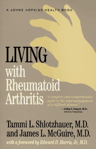 Living with Rheumatoid Arthritis (Johns Hopkins Health Book), Shlotzhauer,Tammi L./McGuire,James L./Harris,