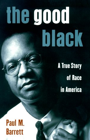 Good Black : A True Story of Race in America, PAUL BARRETT, PAUL M. BARRETT