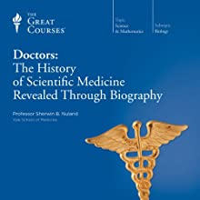 Doctors: The History of Scientific Medicine Revealed Through Biography  by The Great Courses, Sherwin B. Nuland Narrated by Professor Sherwin B. Nuland