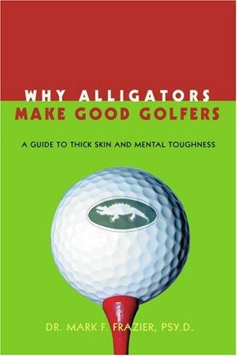 ¿Por qué los cocodrilos hacen buenos golfistas: Una guía para piel gruesa y fortaleza Mental
