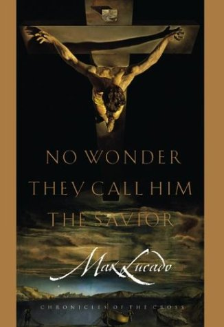 No Wonder They Call Him the Savior: Chronicles of the Cross, MAX LUCADO