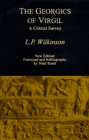 The Georgics of Virgil: A Critical Survey, L. P. Wilkinson