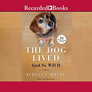 The Dog Lived (And So Will I) | [Teresa Rhyne]