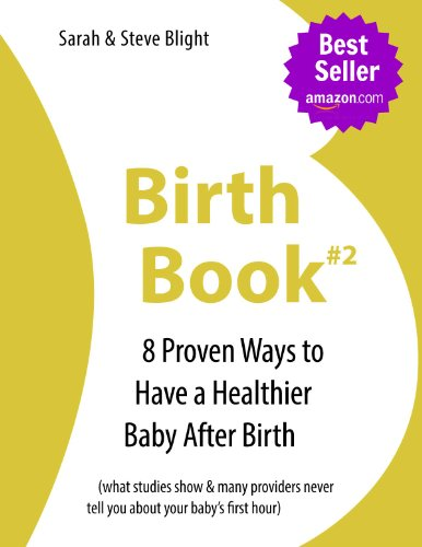 Birth Book #2- 8 Proven Ways To Have A Healthier Baby After Birth (What Studies Show & Many Providers Never Tell You About Your Baby'S First Hour) (The Birth Book Series) back-100769