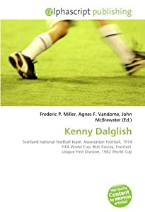 Kenny Dalglish Scotland National Football Team Association Football 1974 Fifa World Cup Bob Paisley Football League First Division 1982 World Cup from Alphascript Publishing