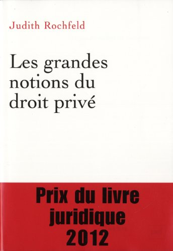Les grandes notions du droit privé / Judith Rochfeld,....- Paris : Presses universitaires de France , impr. 2013, cop. 2011